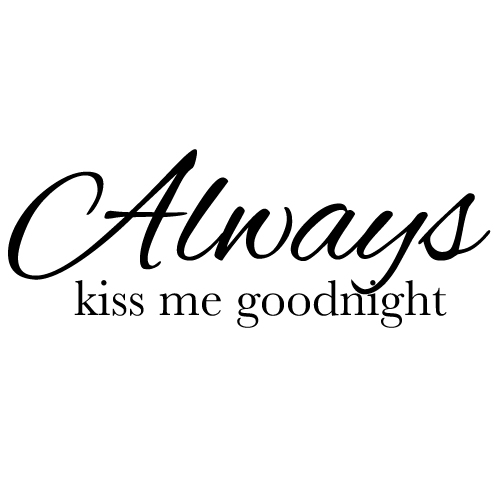 Wall decal - Always kiss me goodnight