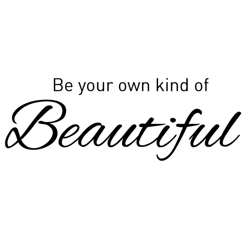 Wall decal - Be your own kind of beautiful